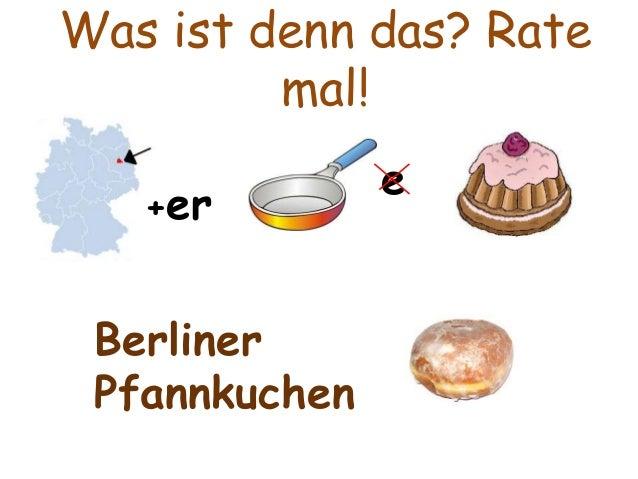 Was ist denn das? Rate  mal!  +er  e  Berliner  Pfannkuchen