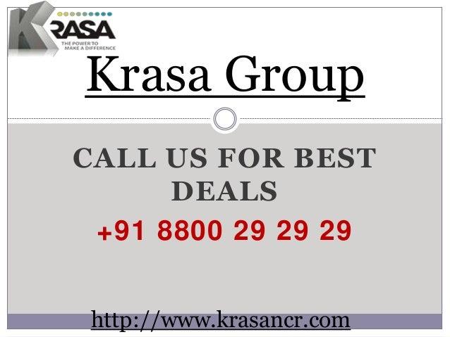 CALL US FOR BEST DEALS +91 8800 29 29 29 Krasa Group http://www.krasancr.com