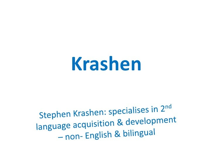 Krashen<br />Stephen Krashen: specialises in 2nd language acquisition & development – non- English & bilingual<br />