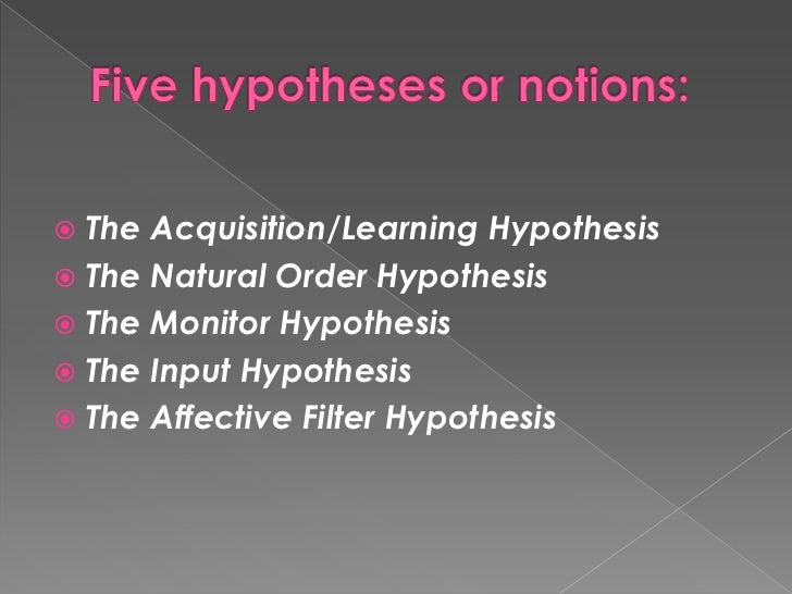 krashen hypotheses What is sla the study of the way in which people learn a language other than  their mother tongue (ellis 1997) krashen's monitor model.