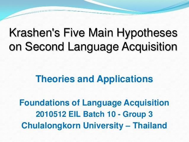 Theories and ApplicationsFoundations of Language Acquisition2010512 EIL Batch 10 - Group 3Chulalongkorn University – Thail...