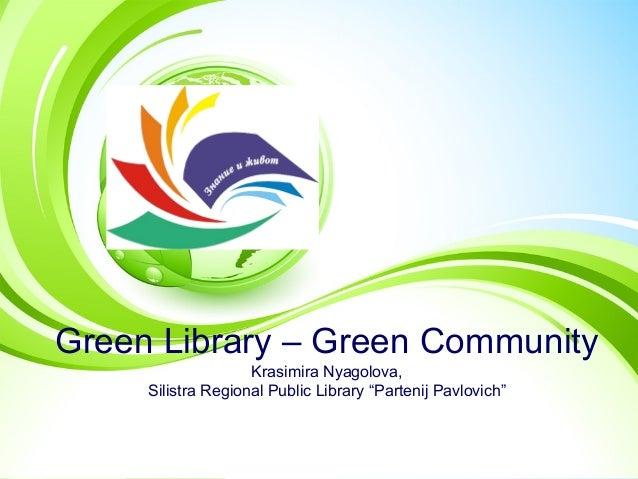 "Green Library – Green Community Krasimira Nyagolova, Silistra Regional Public Library ""Partenij Pavlovich"""