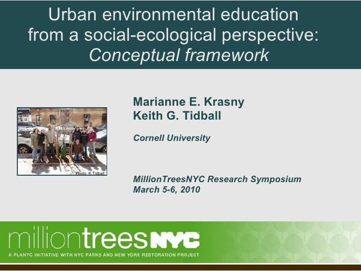 Urban environmental education  from a social-ecological perspective:    Conceptual framework <ul><li>Marianne E. Krasny </...