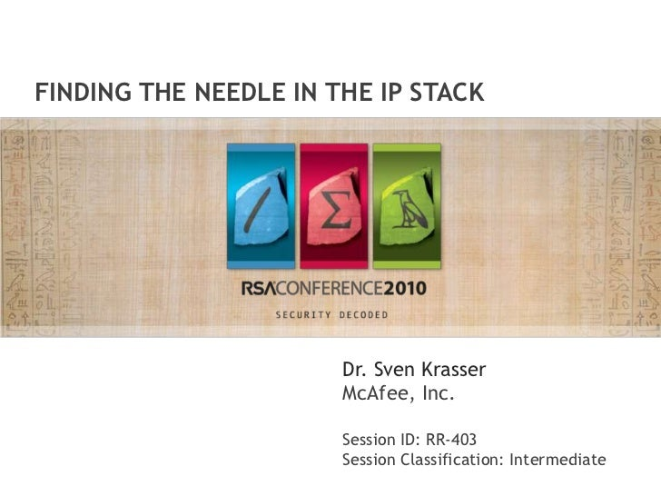 Finding the Needle in the IP Stack<br />Dr. Sven Krasser<br />McAfee, Inc.<br />Session ID: RR-403<br />Session Classifica...