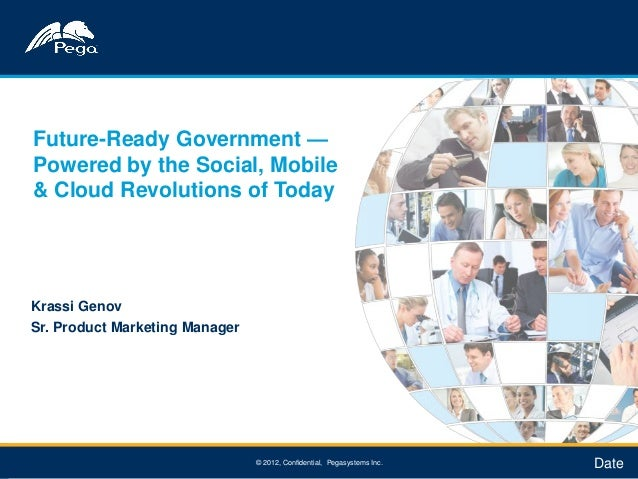 Future-Ready Government —    Powered by the Social, Mobile    & Cloud Revolutions of Today    Krassi Genov    Sr. Product ...