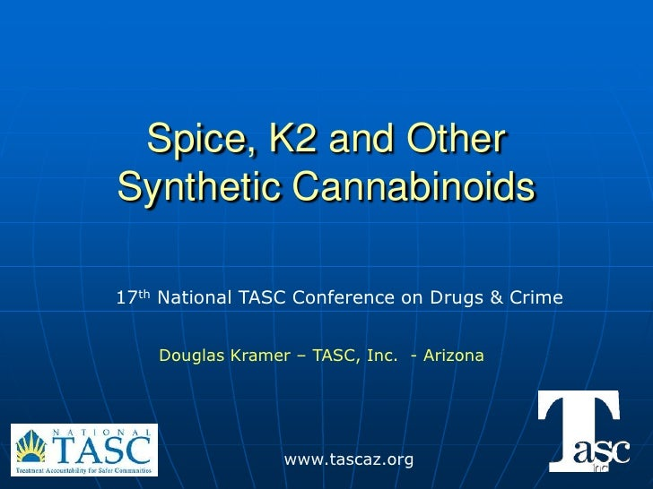Spice, K2 and OtherSynthetic Cannabinoids17th National TASC Conference on Drugs & Crime    Douglas Kramer – TASC, Inc. - A...