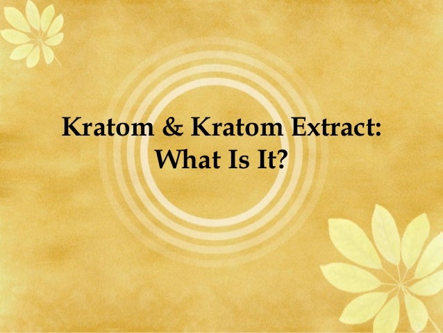 Kratom & Kratom Extract: What Is It?