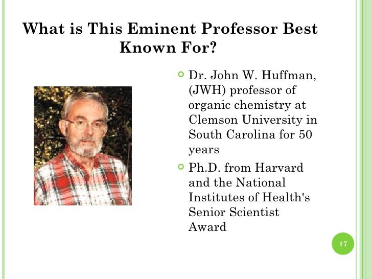 john w. huffman research paper In december 2008, john w huffman, a professor of organic chemistry at clemson university, received an e-mail that illustrates how pure scientific research can be.