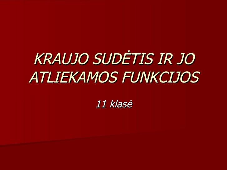KRAUJO SUDĖTIS IR JO ATLIEKAMOS FUNKCIJOS 11 klasė
