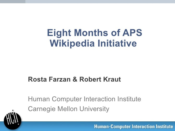 Eight Months of APS      Wikipedia InitiativeRosta Farzan & Robert KrautHuman Computer Interaction InstituteCarnegie Mello...