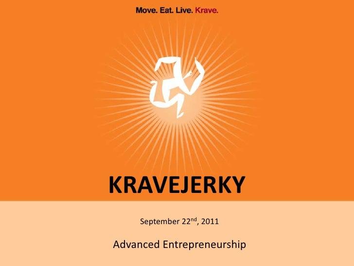 KRAVEJERKY<br />September 22nd, 2011<br />Advanced Entrepreneurship<br />