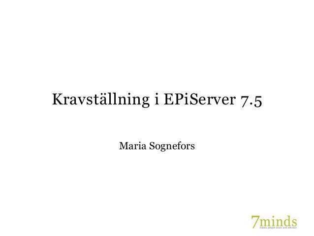 Kravställning i EPiServer 7.5 Maria Sognefors