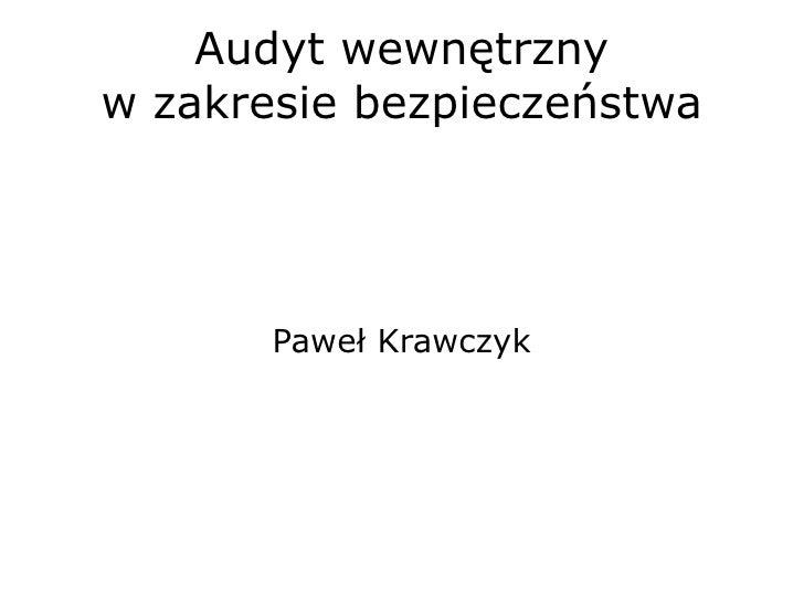 Audyt wewnętrzny w zakresie bezpieczeństwa            Paweł Krawczyk