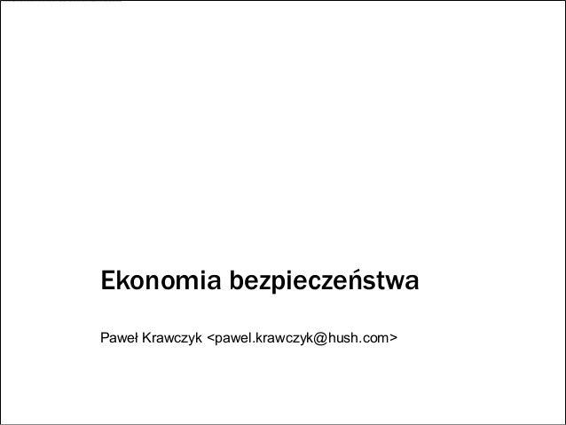 Ekonomia bezpieczeństwaPaweł Krawczyk <pawel.krawczyk@hush.com>