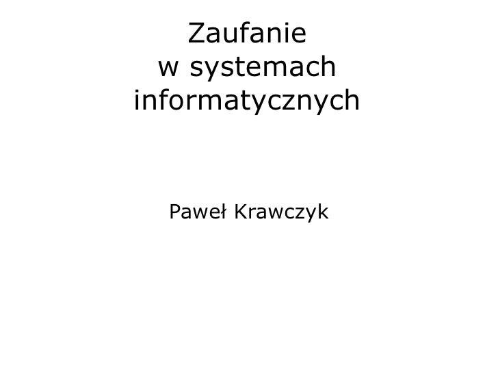 Zaufanie w systemach informatycznych Paweł Krawczyk