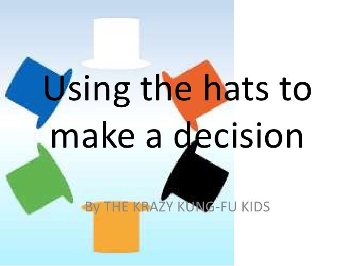 Using the hats to make a decision<br />By THE KRAZY KUNG-FU KIDS<br />