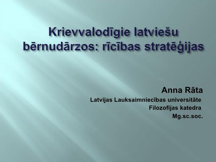 <ul><li>Anna Rāta </li></ul><ul><li>Latvijas Lauksaimniecības universitāte  </li></ul><ul><li>Filozofijas katedra  </li></...