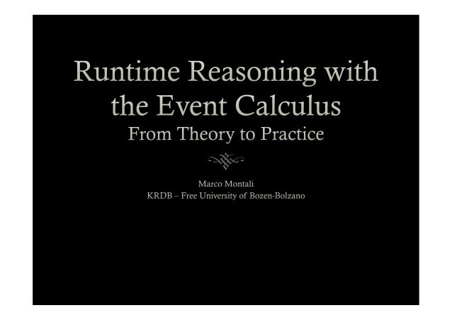 Outline ™ Event Calculus ™ Reasoning ™ Proactive vs reactive ™ Cached Event Calculus ™ Implementation ™ Applic...