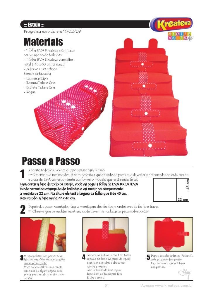 ::: Estojo :::  Programa exibido em 11/02/09  Materiais  - 1 folha EVA Kreateva estampado  cor vermelho de bolinhas  - 1 f...