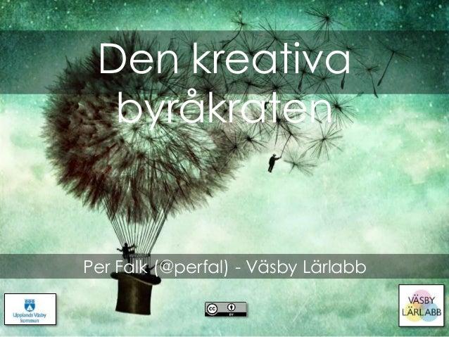 Den kreativa byråkraten Per Falk (@perfal) - Väsby Lärlabb