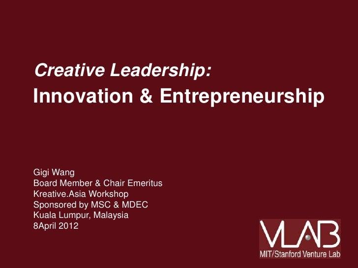 Creative Leadership:Innovation & EntrepreneurshipGigi WangBoard Member & Chair EmeritusKreative.Asia WorkshopSponsored by ...