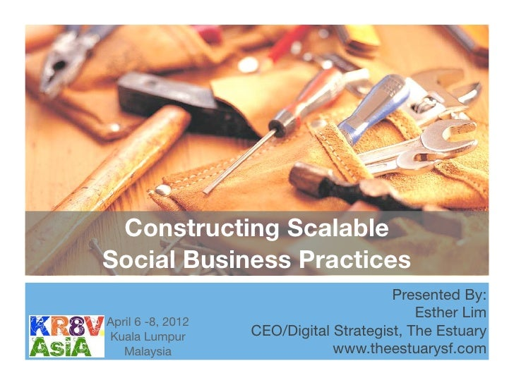Constructing ScalableSocial Business Practices                                        Presented By:                       ...