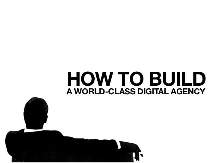 HOW TO BUILDA WORLD-CLASS DIGITAL AGENCY
