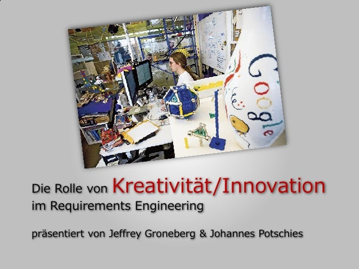 Die Rolle von  Kreativität/Innovation im Requirements Engineering  präsentiert von Jeffrey Groneberg & Johannes Potschies