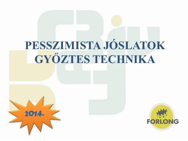 PESSZIMISTA JÓSLATOK GYŐZTES TECHNIKA  2014.