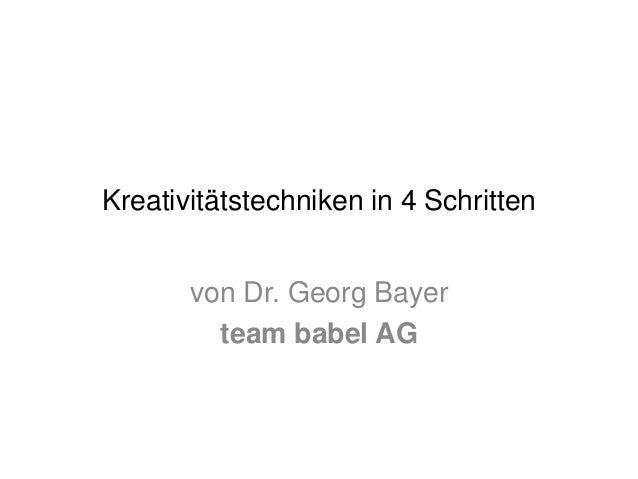Kreativitätstechniken in 4 Schritten  von Dr. Georg Bayer  team babel AG