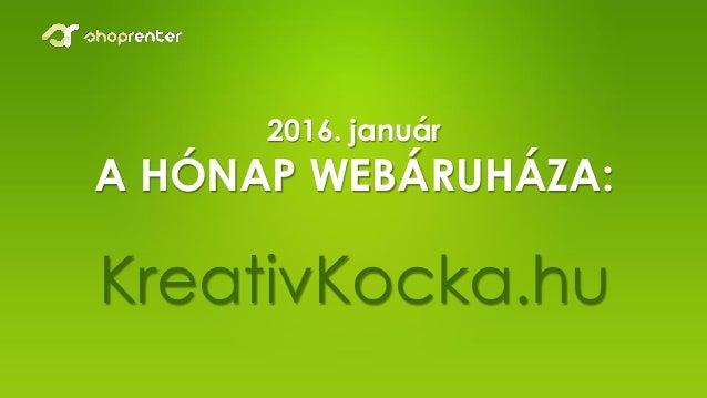 2016. január A HÓNAP WEBÁRUHÁZA: KreativKocka.hu