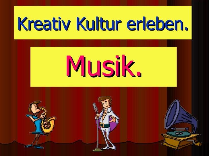 Kreativ Kultur erleben. Musik .