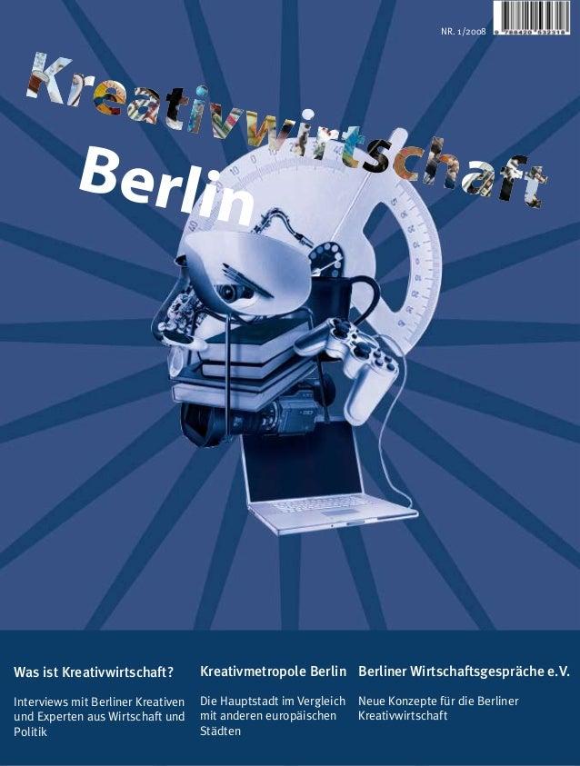 NR. 1/2008Was ist Kreativwirtschaft?          Kreativmetropole Berlin Berliner Wirtschaftsgespräche e.V.Interviews mit Ber...