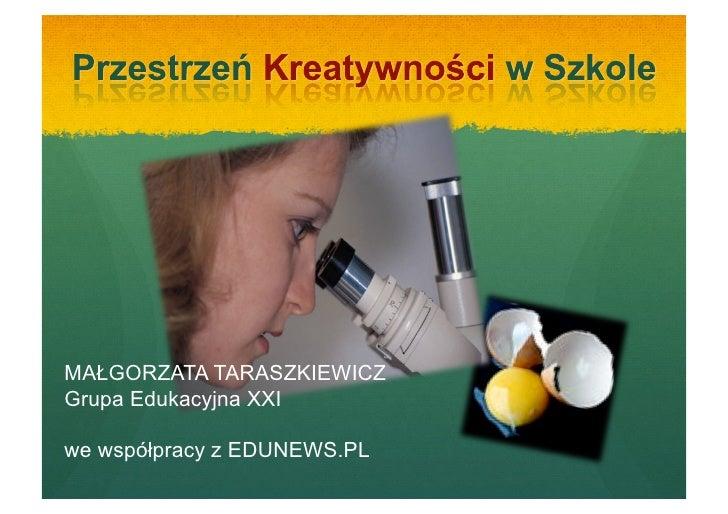 MAŁGORZATA TARASZKIEWICZ Grupa Edukacyjna XXI  we współpracy z EDUNEWS.PL