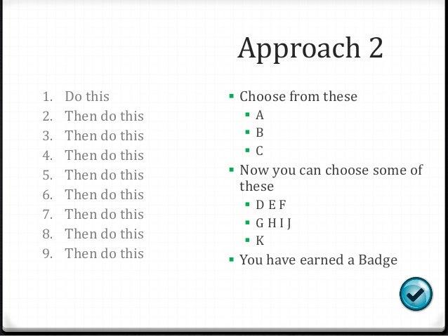 Approach 2 1. Do this 2. Then do this 3. Then do this 4. Then do this 5. Then do this 6. Then do this 7. Then do this 8. T...