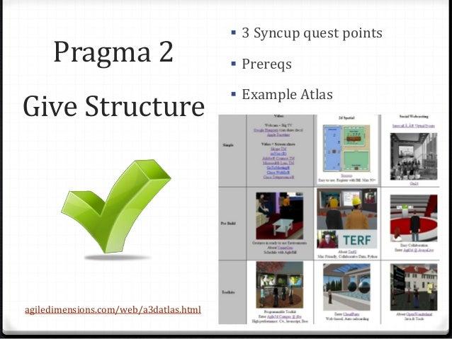 Pragma 2 Give Structure  3 Syncup quest points  Prereqs  Example Atlas agiledimensions.com/web/a3datlas.html