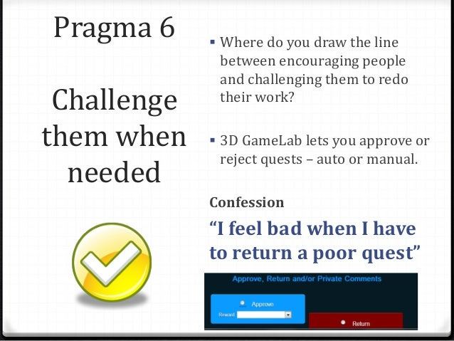 Pragma 6 Challenge them when needed  Where do you draw the line between encouraging people and challenging them to redo t...