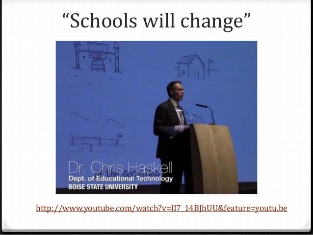 """Schools will change"" http://www.youtube.com/watch?v=lI7_14BJhUU&feature=youtu.be"