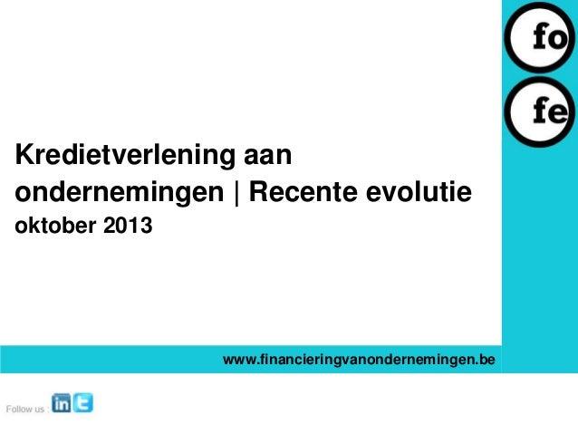 Kredietverlening aan ondernemingen | Recente evolutie oktober 2013  www.financieringvanondernemingen.be