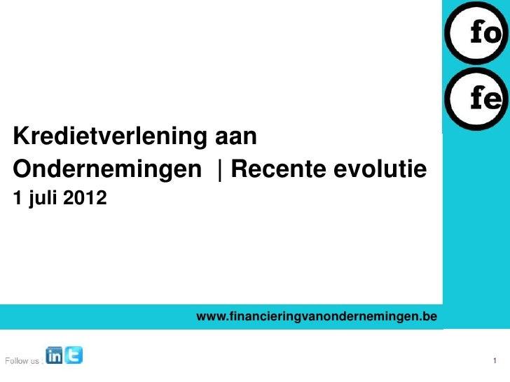 Kredietverlening aanOndernemingen   Recente evolutie1 juli 2012              www.financieringvanondernemingen.be          ...