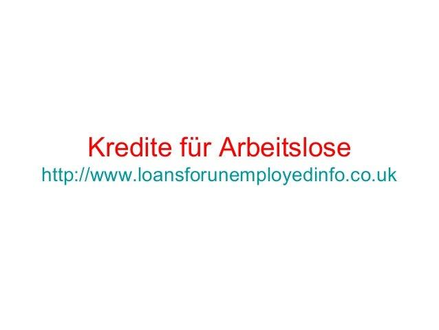 Kredite für Arbeitslose http://www.loansforunemployedinfo.co.uk