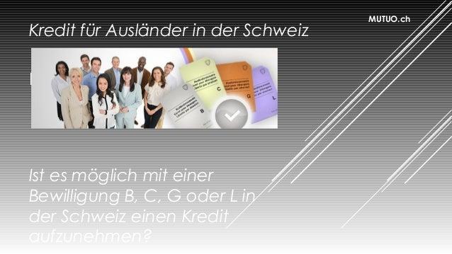 Kredit für Ausländer Ist es möglich mit einer Bewilligung B, C, G oder L in der Schweiz einen Kredit aufzunehmen? MUTUO.ch...