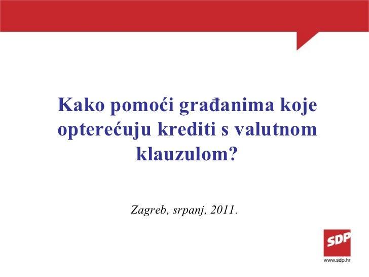 Kako pomoći građanima koje opterećuju krediti s valutnom klauzulom? Zagreb, srpanj, 2011.