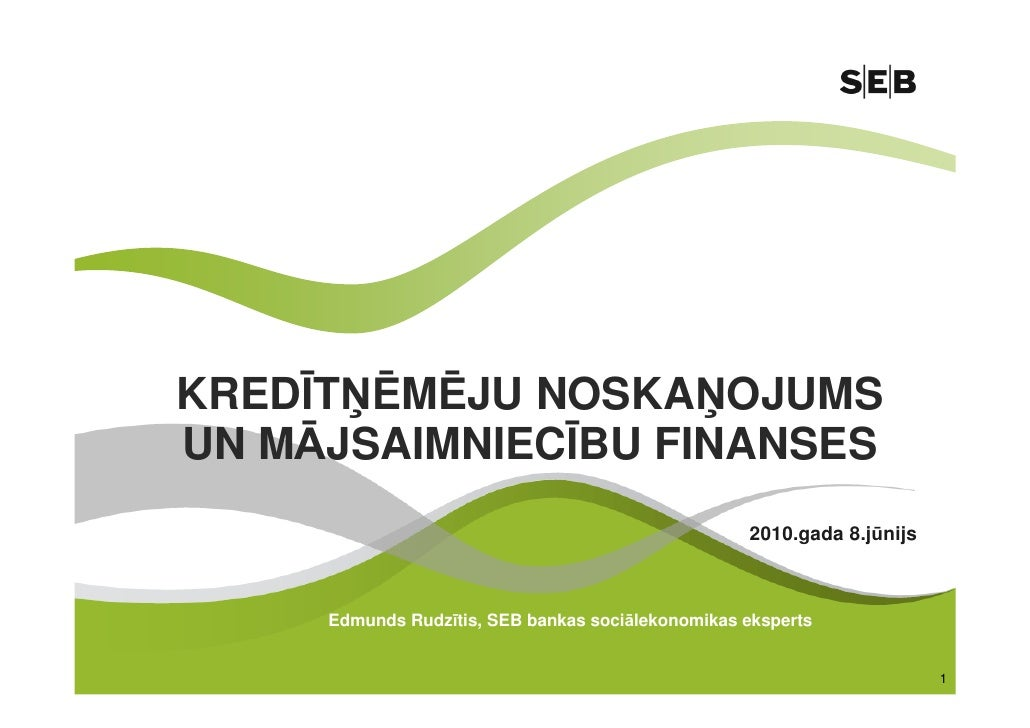 KREDĪTĥĒMĒJU NOSKAĥOJUMS UN MĀJSAIMNIECĪBU FINANSES                                                    2010.gada 8.jūnijs ...