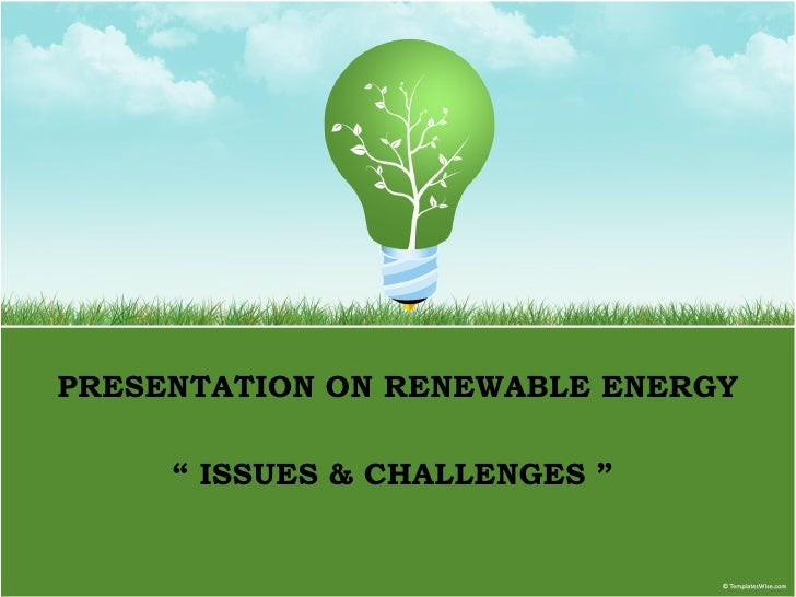 """PRESENTATION ON RENEWABLE ENERGY """"  ISSUES & CHALLENGES """""""