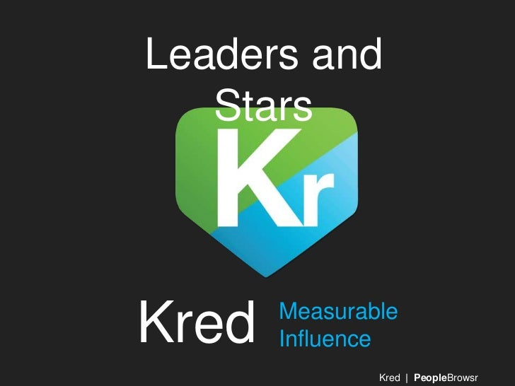 Leaders and   StarsKred   Measurable       Influence               Kred | PeopleBrowsr