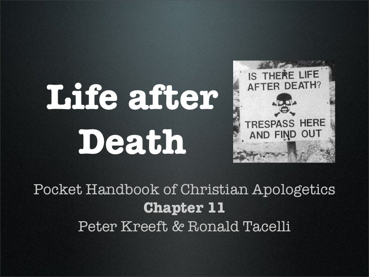 Life after  DeathPocket Handbook of Christian Apologetics             Chapter 11     Peter Kreeft & Ronald Tacelli