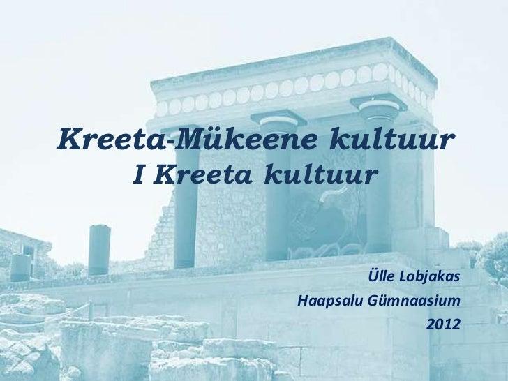 Kreeta-Mükeene kultuur    I Kreeta kultuur                       Ülle Lobjakas              Haapsalu Gümnaasium           ...