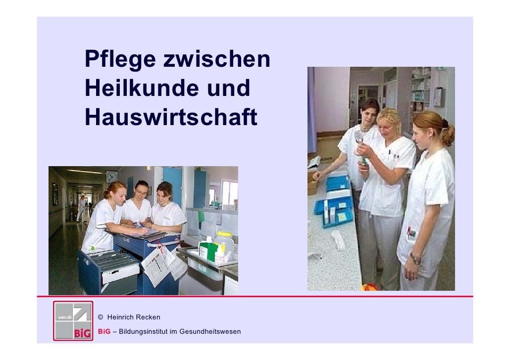 Pflege zwischen Heilkunde und Hauswirtschaft      © Heinrich Recken  BiG – Bildungsinstitut im Gesundheitswesen