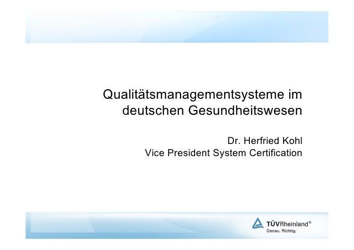 Qualitätsmanagementsysteme im  deutschen Gesundheitswesen                        Dr. Herfried Kohl      Vice President Sys...